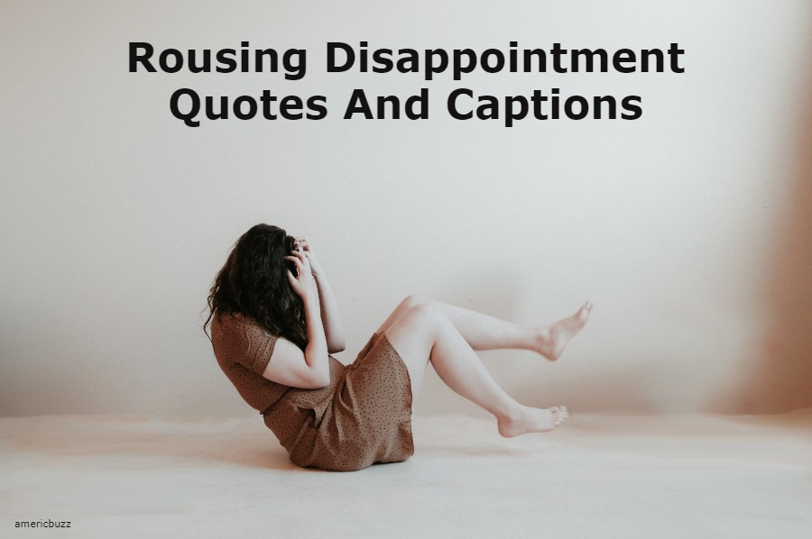 Rousing Disappointment Quotes And Captions