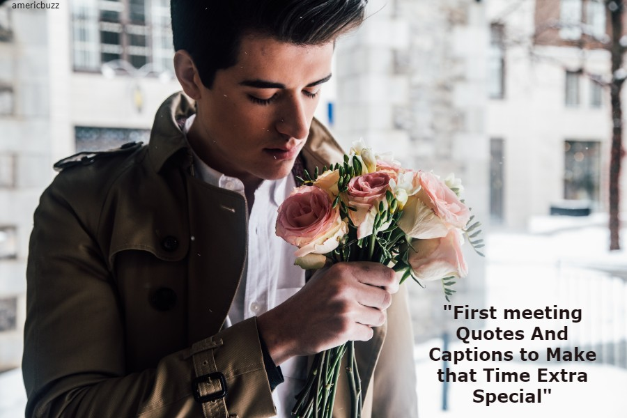 First meeting Quotes And Captions to Make that Time Extra Special