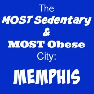 Memphis – Most Sedentary City & Most Obese City
