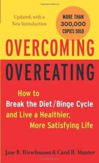 Overcoming Overeating - How to break the diet/binge cycle and live a healthier, more satisfying life