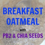 Food: Breakfast Oatmeal with PB2 & Chia Seeds