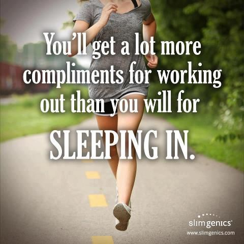 more compliments for working out then sleeping in