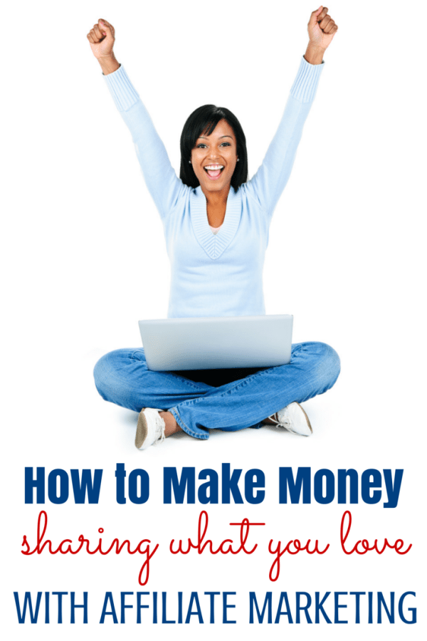 How to Make Money Sharing What You Love with affiliate marketing