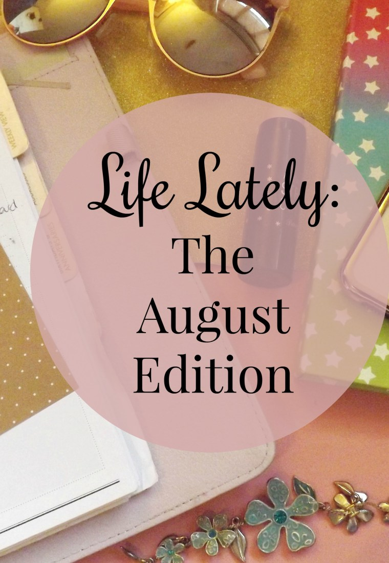 Life Lately | The August Edition | A Mess In A Dress