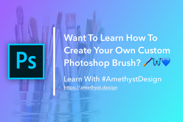 "Post Thumbnail with the text ""Want To Learn How To Create Your Own Custom Photoshop Brush? 🖌🦋💙Learn With #AmethystDesign https://amethyst.design"" and the Photoshop Logo"