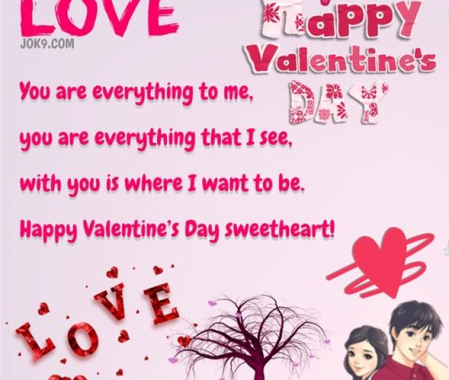 You Are Everything To Me You Are Everything That I See With You Is Where I Want To Be Happy Valentines Day Sweetheart