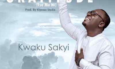 Kwaku Sakyi - Gratitude (Eso Meni)
