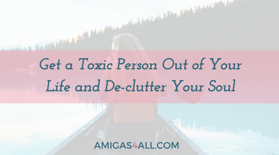 get-a-toxic-person-out-of-your-life-and-de-clutter-your-soul