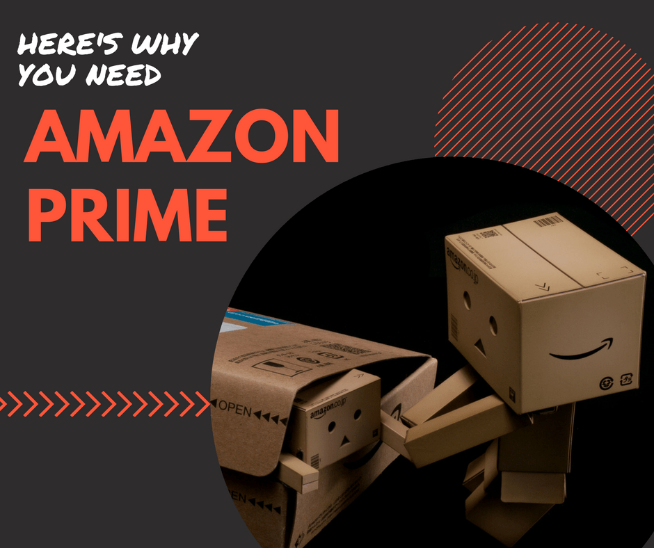 Here's Why You Need Amazon Prime