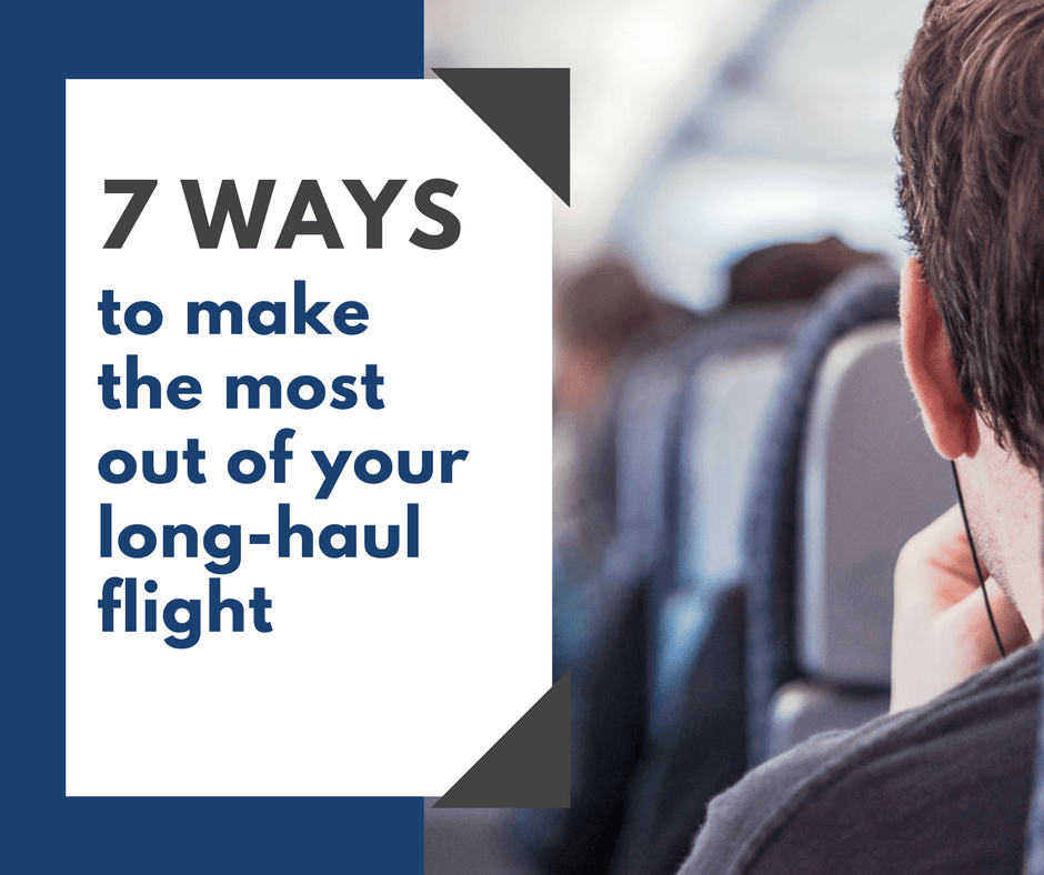 7 Ways to Make the Most Out of Your Long-Haul Flight