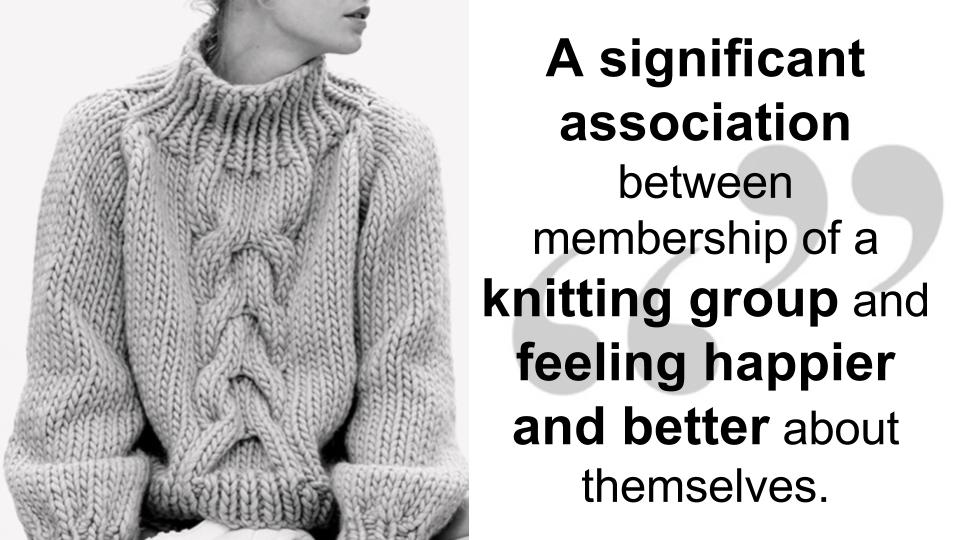 The effects of belonging to a knitting group can prove knitting is good for you.