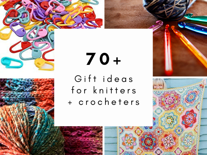 70+ gift ideas for knitters and crocheters