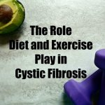 Eating and Exercising to Save My Life: The Role Diet and Exercise Play in Cystic Fibrosis
