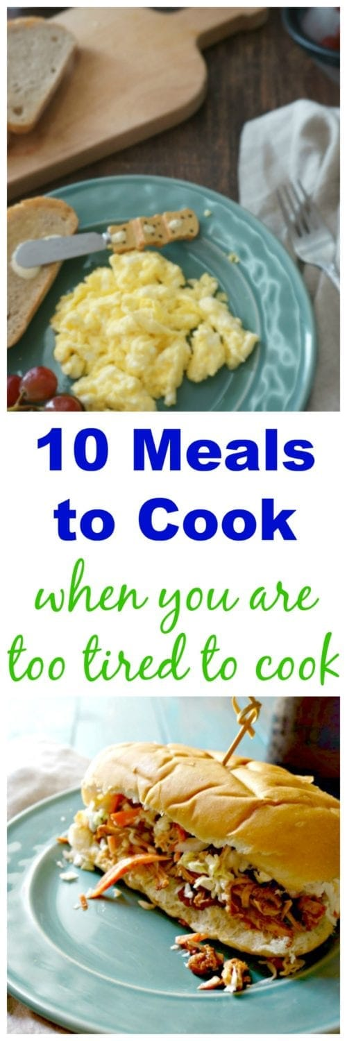 10 Meals to Eat When You are Too Tired to Cook: Simple meals that require almost no effort or thought process and are the perfect way to get a healthy dinner on the table without picking up the phone for take-out.