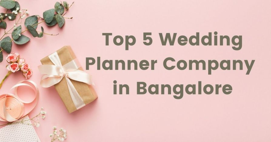 Top 5 Wedding Planner Companies in Bangalore Perfect for Everyone