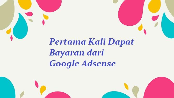 Pertama Kali Dapat Bayaran Google Adsense