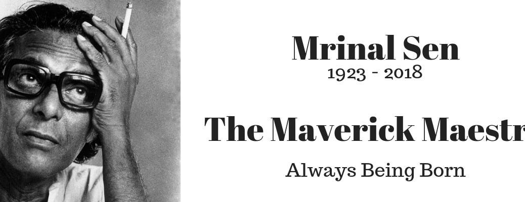 Always Being Born | Maverick Maestro – Mrinal Sen