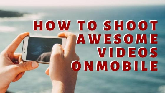 How to shoot awesome videos on mobile