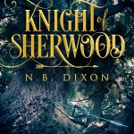 Blog Tour & Review: Knight of Sherwood by N.B. Dixon