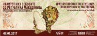 """Отворена изложбата – """"Накитот низ вековите од Р. Македонија"""""""