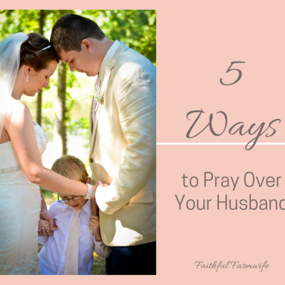 5 Ways to Pray Over Your Husband