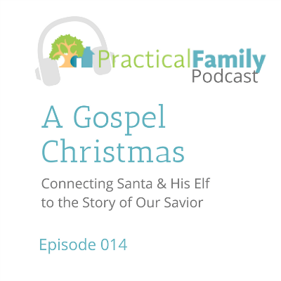 Practical Family Podcast: A Gospel Christmas