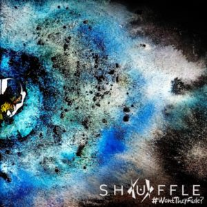 SHUFFLE - Won't The Fade
