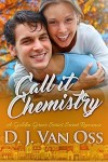 Call it Chemistry by D J Van Oss
