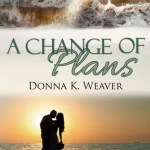 A Change of Plans by Donna K Weaver