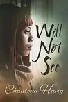 Will Not See (Sight Unseen #2) by Chautona Havig
