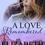 A Love Remembered Elizabeth Goddard