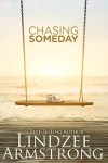 Chasing Someday by Lindzee Armstrong