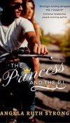 The Princess and the P.I. by Angela Ruth Strong