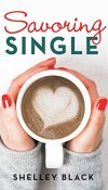 Savoring Single by Shelley Black – Review, Giveaway