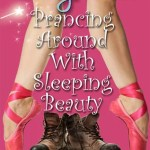 Prancing Around with Sleeping Beauty by Stacy Juba