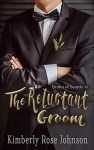 The Reluctant Groom by Kimberly Rose Johnson