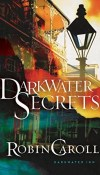 Darkwater Secrets by Robin Caroll – Excerpt, Preview
