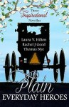 Plain Everyday Heroes by Laura V. Hilton, Rachel J. Good, Thomas Nye