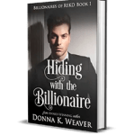 Hiding with the Billionaire by Donna K. Weaver