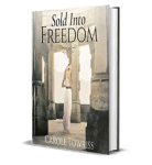 Sold into Freedom by Carole Towriss