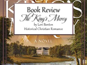 The King's Mercy by Lori Benton – Book Review, Preview