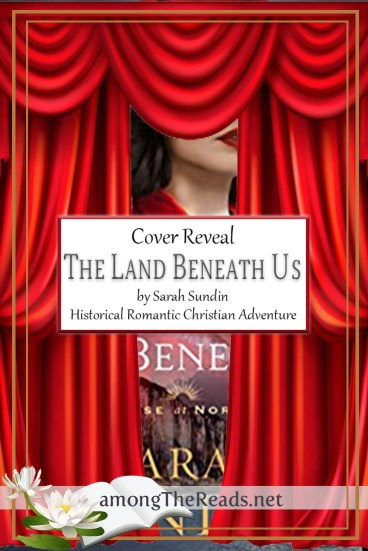 The Land Beneath Us by Sarah Sundin – Cover Reveal