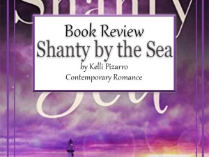 Shanty by the Sea by Kelli Pizzaro – Book Review, Preview