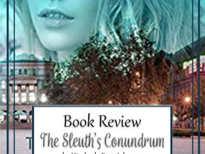 The Sleuth's Conundrum by Kimberly Rose Johnson – Book Review, Preview