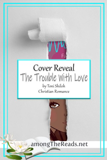 The Trouble With Love by Toni Shiloh – Cover Reveal, Pre-Order