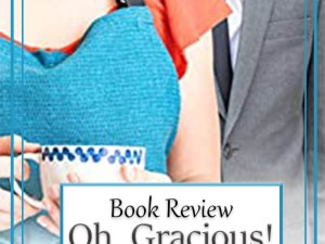 Oh Gracious! by Chautona Havig – Book Review, Preview