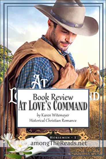 At Love's Command by Karen Witemeyer – Book Review, Preview