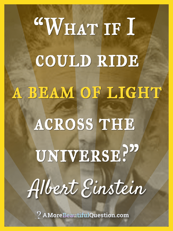 Einstein and questioning ~ A More Beautiful Question by