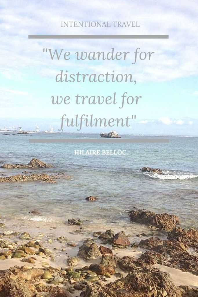 we wander for distraction, we travel for fulfilment