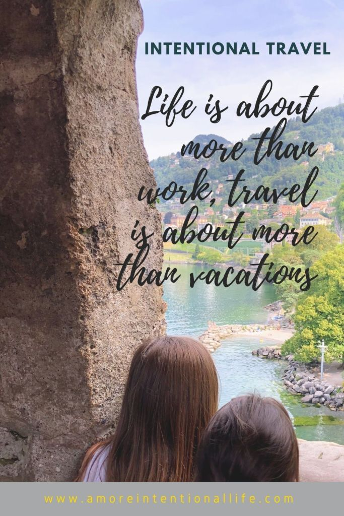 Life is about more than work, travel is about more than vacations